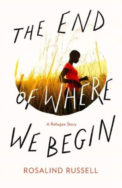 Cover for: The End of Where We Begin : A Refugee Story