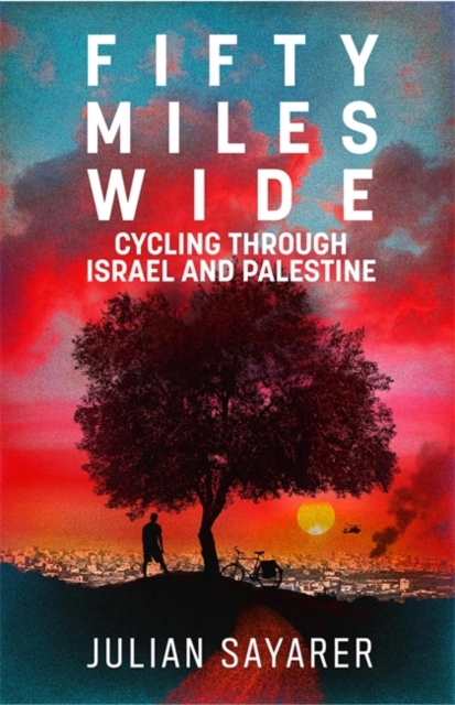 Cover for: Fifty Miles Wide : Cycling Through Israel and Palestine