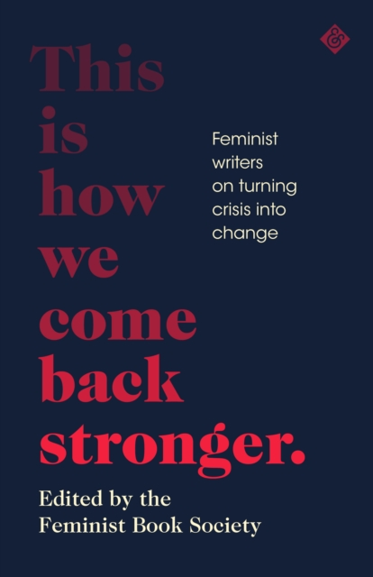 Image for This Is How We Come Back Stronger : Feminist Writers On Turning Crisis Into Change