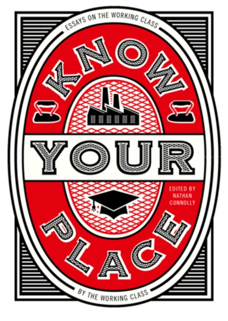 Image for Know Your Place : Essays on the Working Class by the Working Class