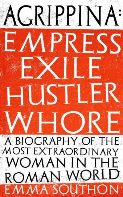 Cover for: Agrippina : Empress, Exile, Hustler, Whore