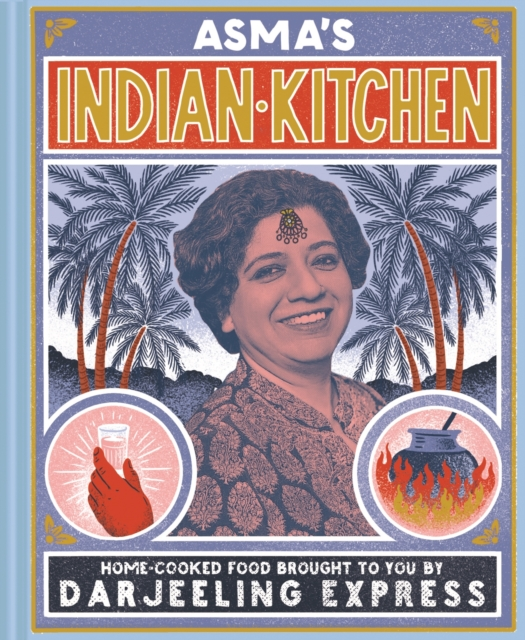 Image for Asma's Indian Kitchen : Home-cooked food brought to you by Darjeeling Express