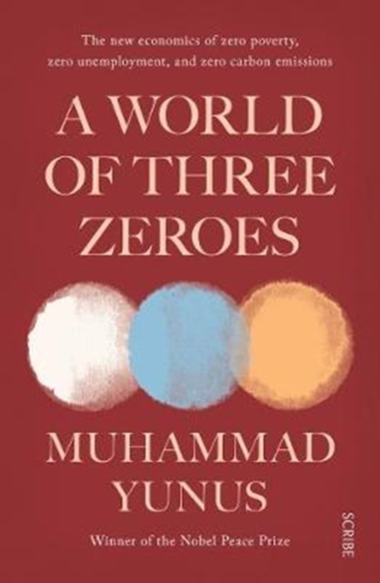 Cover for: A World of Three Zeroes : the new economics of zero poverty, zero unemployment, and zero carbon emissions