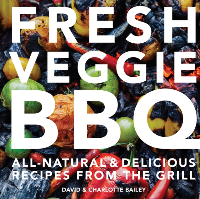 Image for Fresh Veggie BBQ : All-natural & delicious recipes from the grill