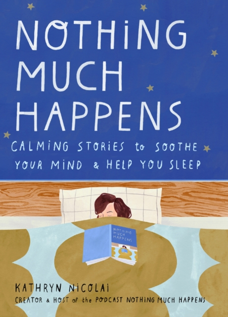 Cover for: Nothing Much Happens : Calming stories to soothe your mind and help you sleep