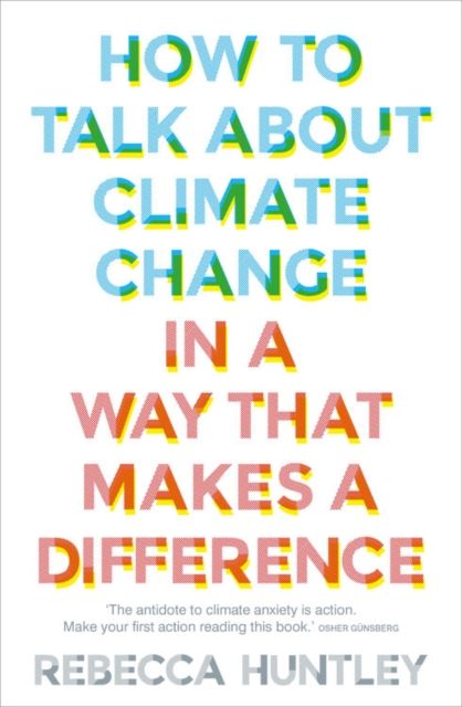 Cover for: How to Talk About Climate Change in a Way That Makes a Difference
