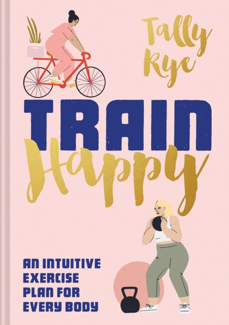 Image for Train Happy : An intuitive exercise plan for every body