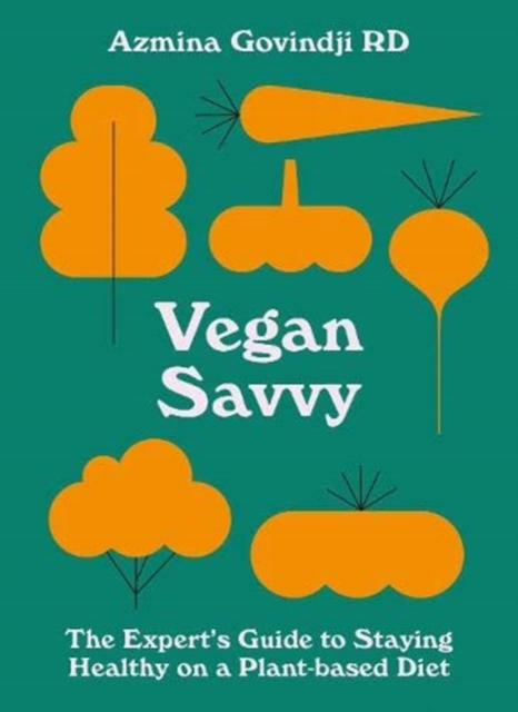 Cover for: Vegan Savvy : The expert's guide to nutrition on a plant-based diet