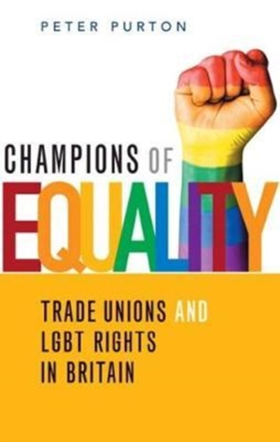 Image for Champions of Equality : Trade unions and LGBT rights in Britain