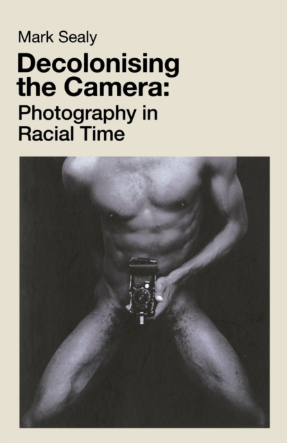 Image for Decolonising the Camera : Photography in Racial Time