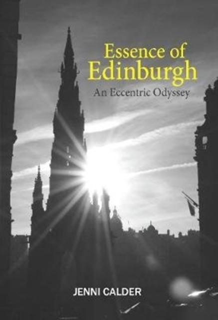 Cover for: Essence of Edinburgh : An Eccentric Odyssey