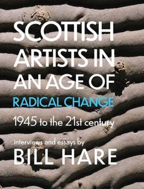 Cover for: Scottish Artists in an Age of Radical Change : 1945 to the 21st Century