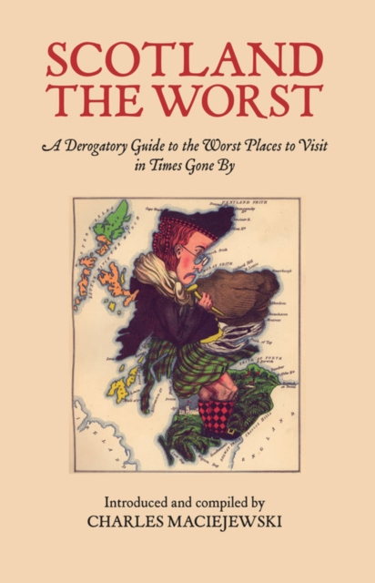 Cover for: Scotland the Worst : A Derogatory Guide to the Worst Places to Visit