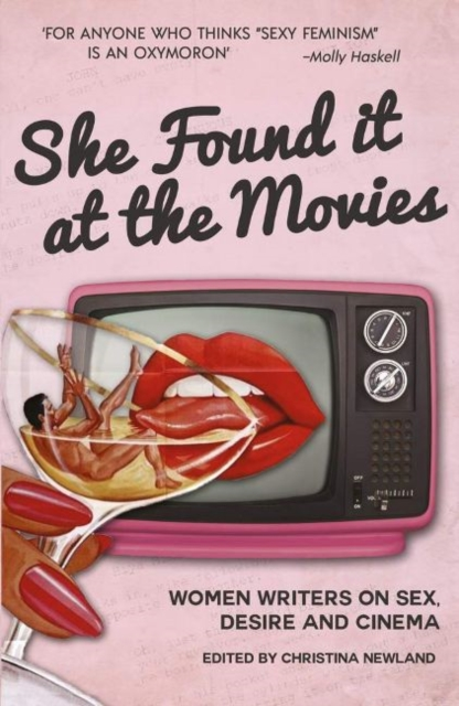 Cover for: She Found it at the Movies : Women writers on sex, desire and cinema