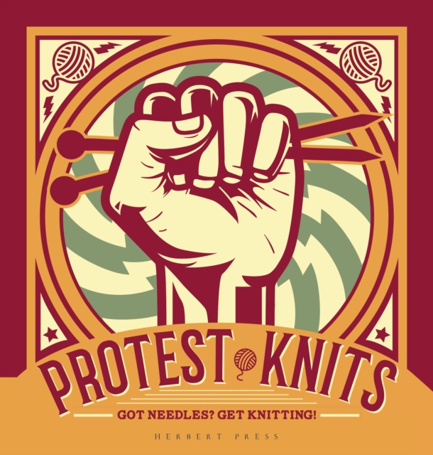 Cover for: Protest Knits : Got needles?  Get knitting