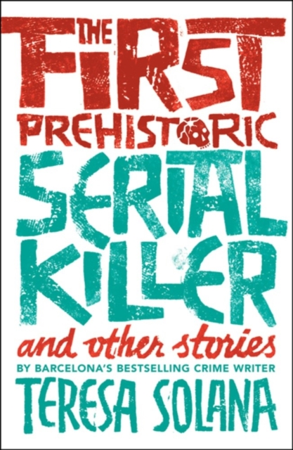 Cover for: The First Prehistoric Serial Killer and other stories