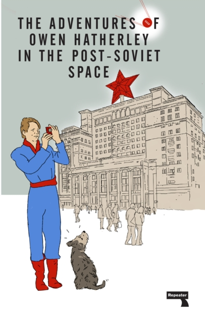 Cover for: The Adventures of Owen Hatherley in the Post-Soviet Space