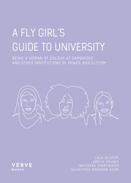 Cover for: A Fly Girl's Guide To University : Being a Woman of Colour at Cambridge and Other Institutions of Elitism and Power