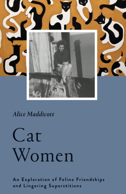 Cover for: Cat Women : An Exploration of Feline Friendships and Lingering Superstitions