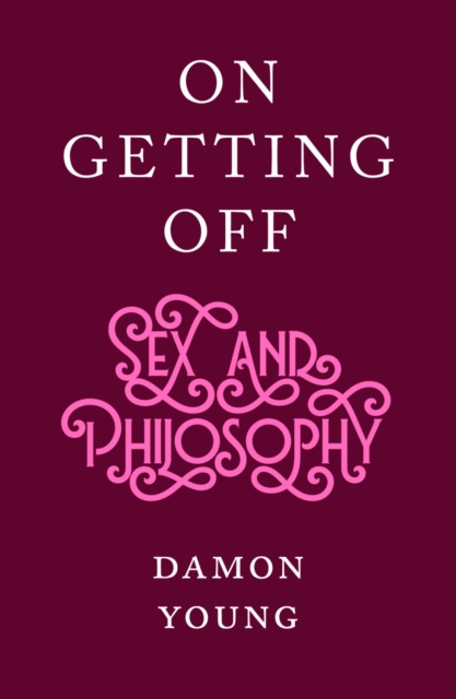 Cover for: On Getting Off : sex and philosophy