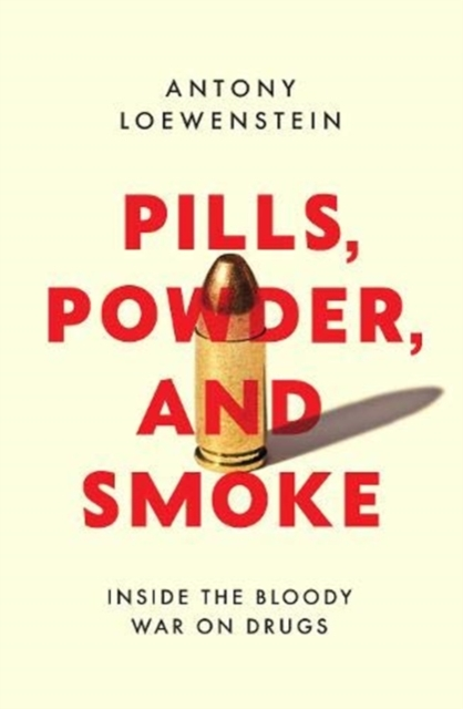 Cover for: Pills, Powder, and Smoke : inside the bloody War on Drugs