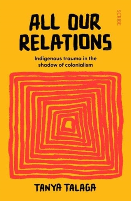 Image for All Our Relations : Indigenous trauma in the shadow of colonialism