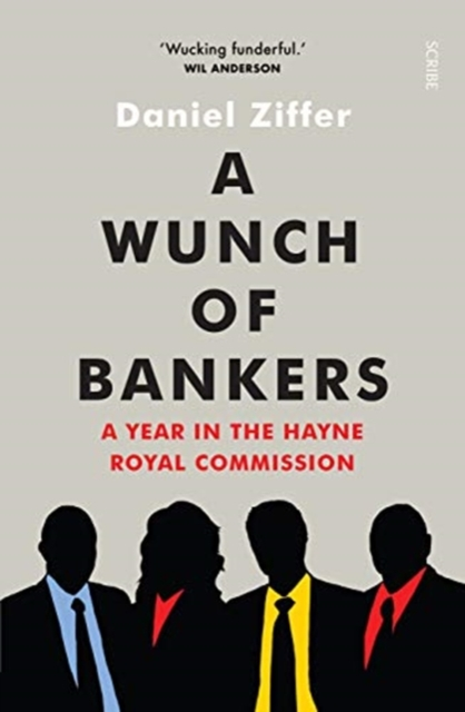 Cover for: A Wunch of Bankers : a year in the Hayne royal commission