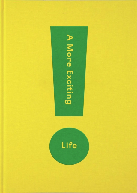 Image for A More Exciting Life : A Guide to Greater Freedom, Spontaneity and Enjoyment