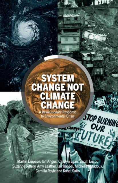 Cover for: System Change Not Climate Change : A Revolutionary Response to Environmental Crisis