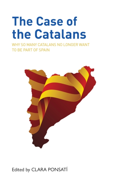 Cover for: The Case of the Catalans : Why So Many Catalans No Longer Want to be a Part of Spain