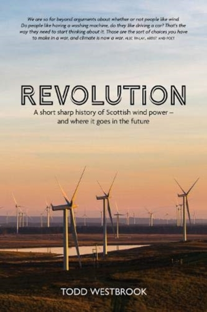 Cover for: Revolution : A Short Sharp History of Scottish Wind Power - And Where it Goes From Here