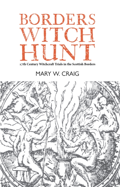 Cover for: Borders Witch Hunt : The Story of the 17th Century Witchcraft Trials in the Scottish Borders
