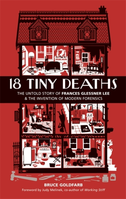 Cover for: 18 Tiny Deaths : The Untold Story of Frances Glessner Lee and the Invention of Modern Forensics