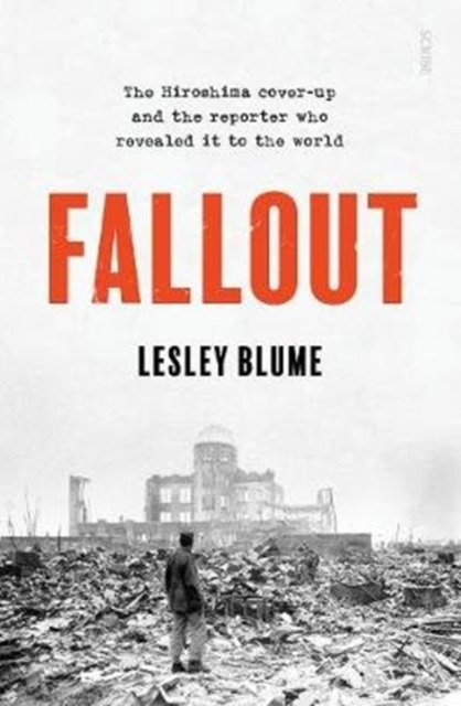 Cover for: Fallout : the Hiroshima cover-up and the reporter who revealed it to the world