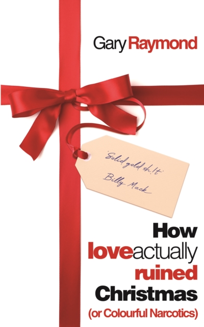 Cover for: How Love Actually Ruined Christmas : (or Colourful Narcotics)