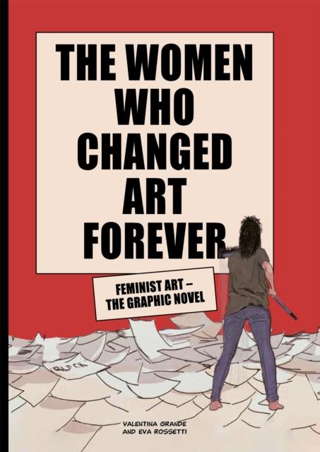 Image for The Women Who Changed Art Forever : Feminist Art - The Graphic Novel
