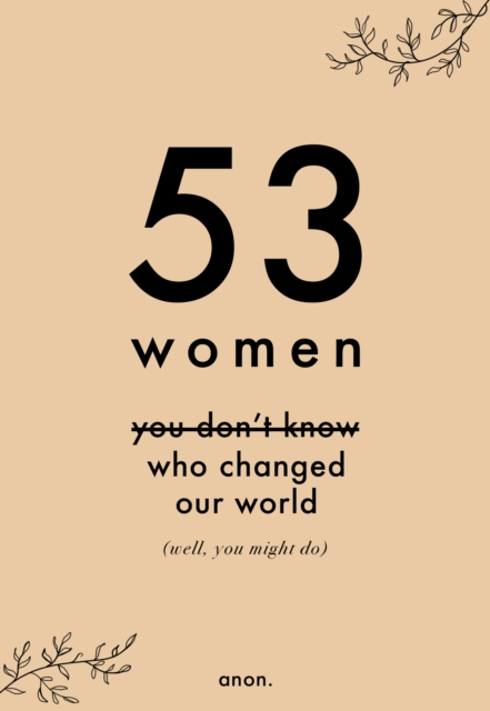Image for 53 Women You Don't Know Who Changed Our World (well, you might do)