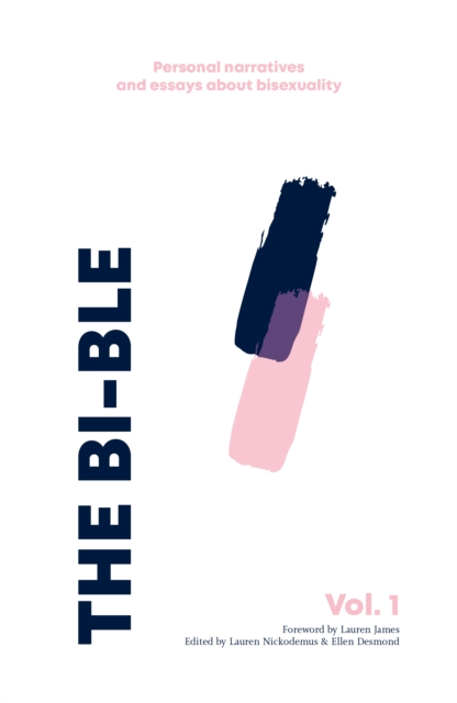 Image for The Bi-ble : Essays and Personal Narratives about Bisexuality The Bi-ble: Volume One 1