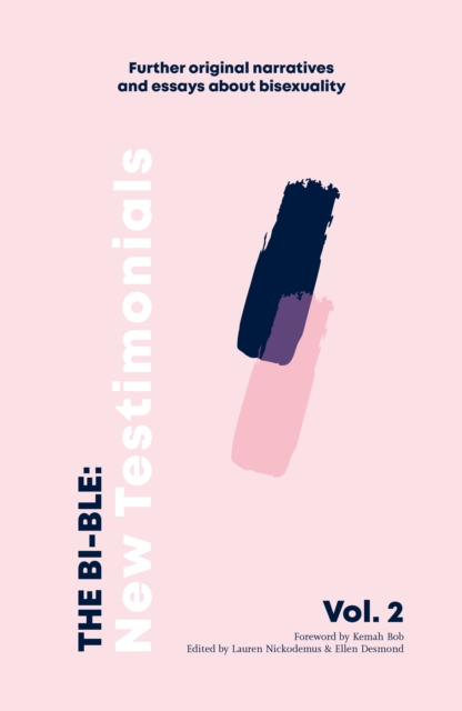Image for The Bi-ble: New Testimonials : Further Original Essays and Narratives about Bisexuality The Bi-ble: Volume Two 2
