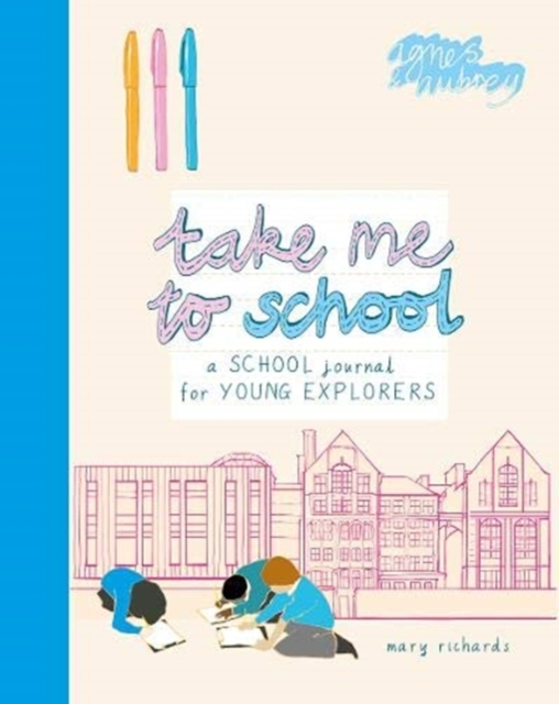 Cover for: Take Me To School : A School Journal for Young Explorers