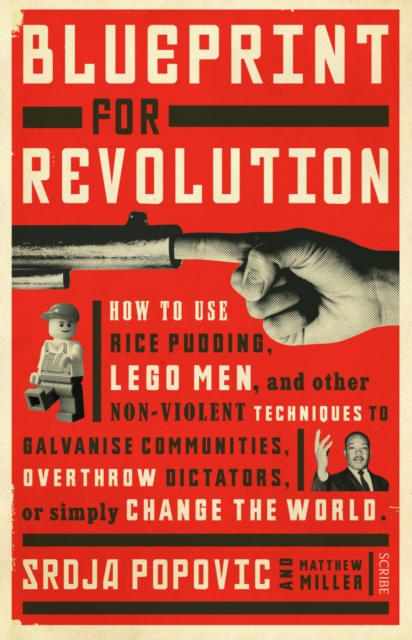 Blueprint for Revolution: How to Use Rice Pudding, Lego Men, and Other Non-Viol.