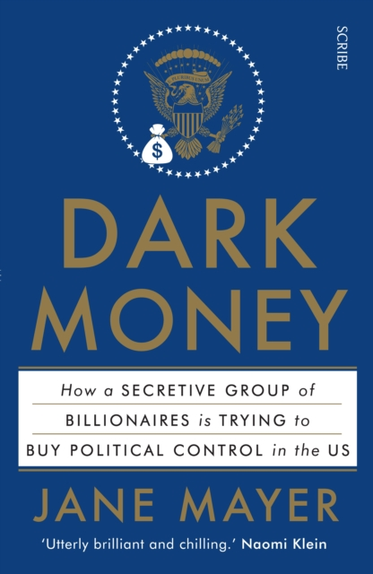 Cover for: Dark Money : how a secretive group of billionaires is trying to buy political control in the US
