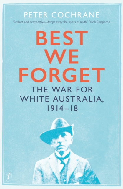 Cover for: Best We Forget : The War for White Australia 1914-18