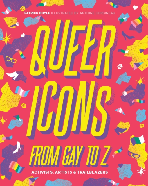 Cover for: Queer Icons from Gay to Z : Activists, Artists & Trailblazers