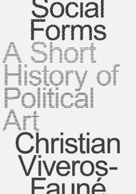 Cover for: Social Forms : A Short History of Political Art