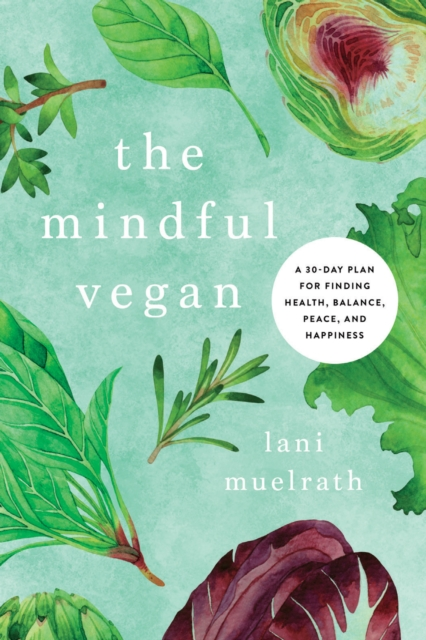 Image for The Mindful Vegan : A 30-Day Plan for Finding Health, Balance, Peace, and Happiness