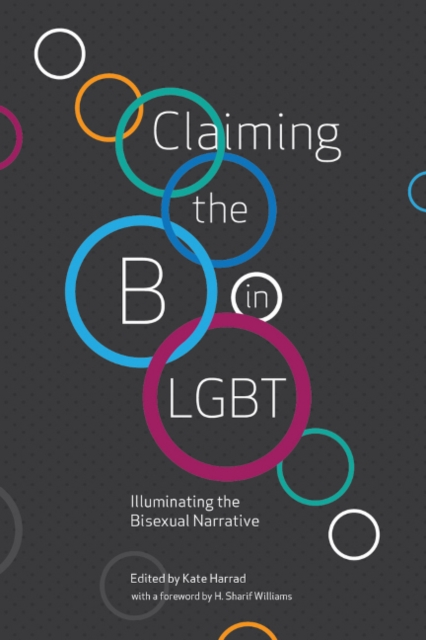 Cover for: Claiming the B in LGBT : Illuminating the Bisexual Narrative