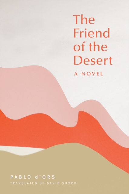 Cover for: The Friend of the Desert : A Novel