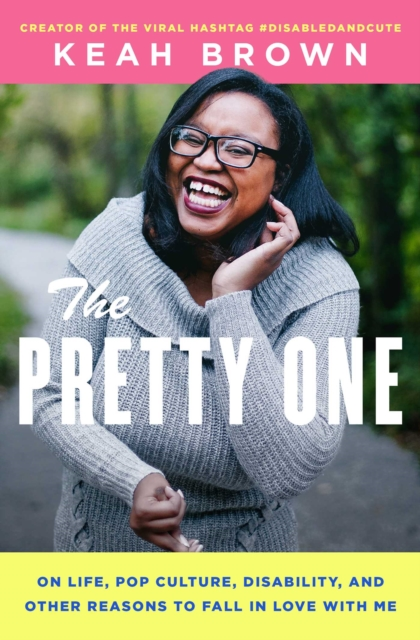 Image for The Pretty One : On Life, Pop Culture, Disability, and Other Reasons to Fall in Love with Me