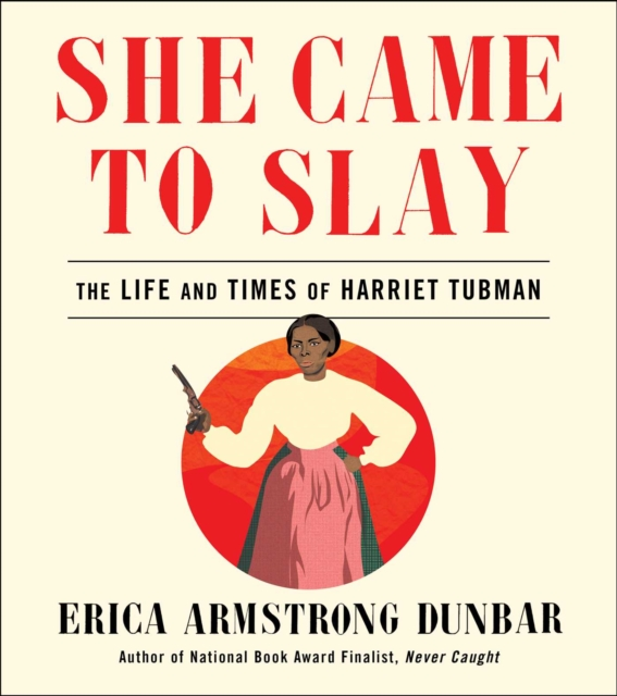 Cover for: She Came to Slay : The Life and Times of Harriet Tubman